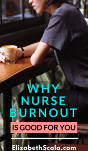 Nurse Burnout is Good for You
