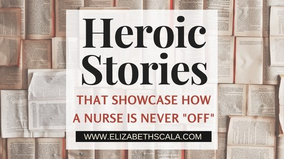 Heroic Stories That Showcase How a Nurse is Never Off