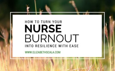How to Turn Your Nurse Burnout Into Resilience With Ease
