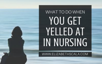 What to Do When You Get Yelled At (in Nursing)