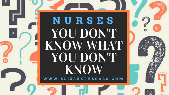 Nurses, You Don't Know What You Don't Know
