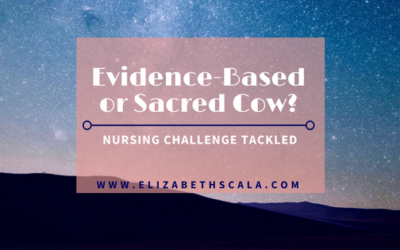 Evidence-Based Or Sacred Cow? Nursing Challenge Tackled