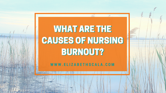 What Are the Causes of Nursing Burnout?