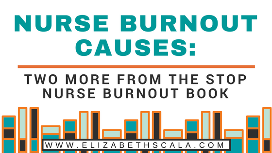 Nurse Burnout Causes: Two More from Stop Nurse Burnout