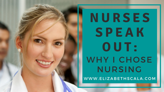 Nurses Speak Out: Why I Chose Nursing