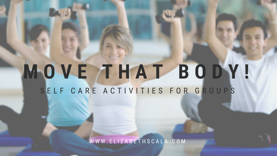 Move that Body! Self Care Activities for Groups