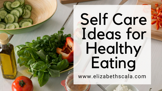 Self Care Ideas for Healthy Eating