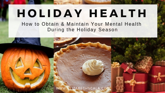 Holiday Health: How to Obtain & Maintain Your Mental Health During the Holiday Season