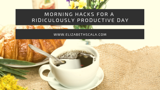 Morning Hacks for a Ridiculously Productive Day