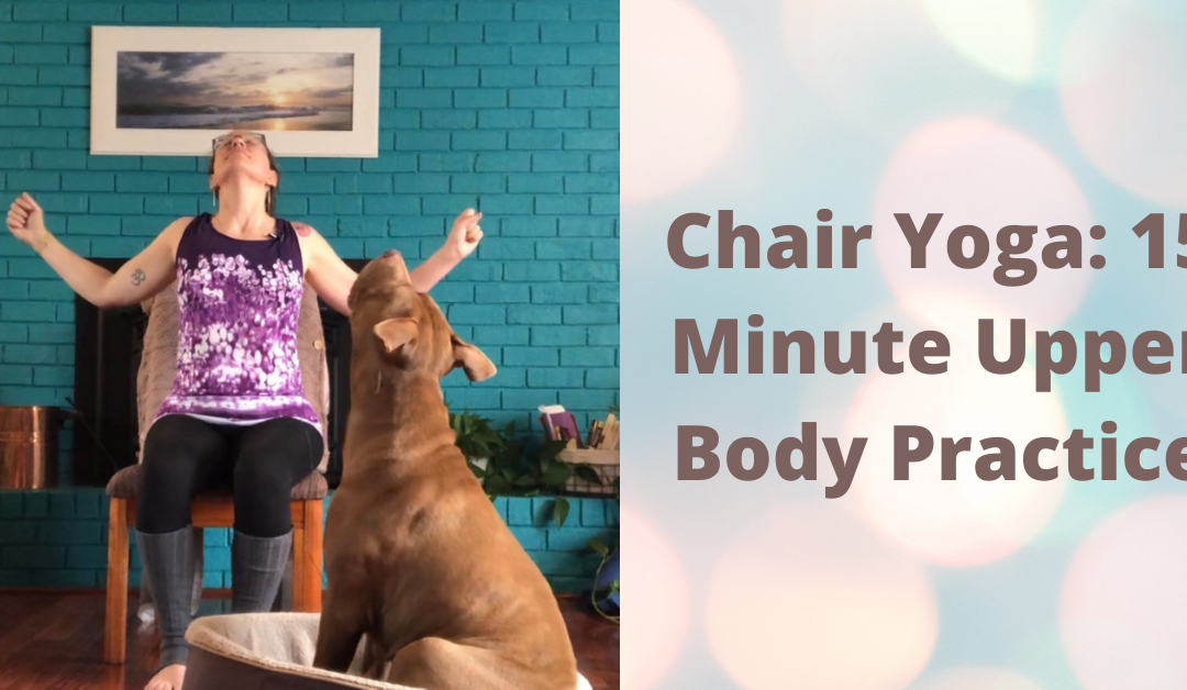 Chair Yoga: 15 Minute Upper Body Practice