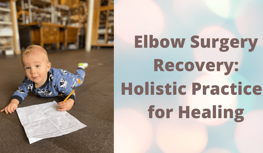 Elbow Surgery Recovery: Using Holistic Practices for Healing