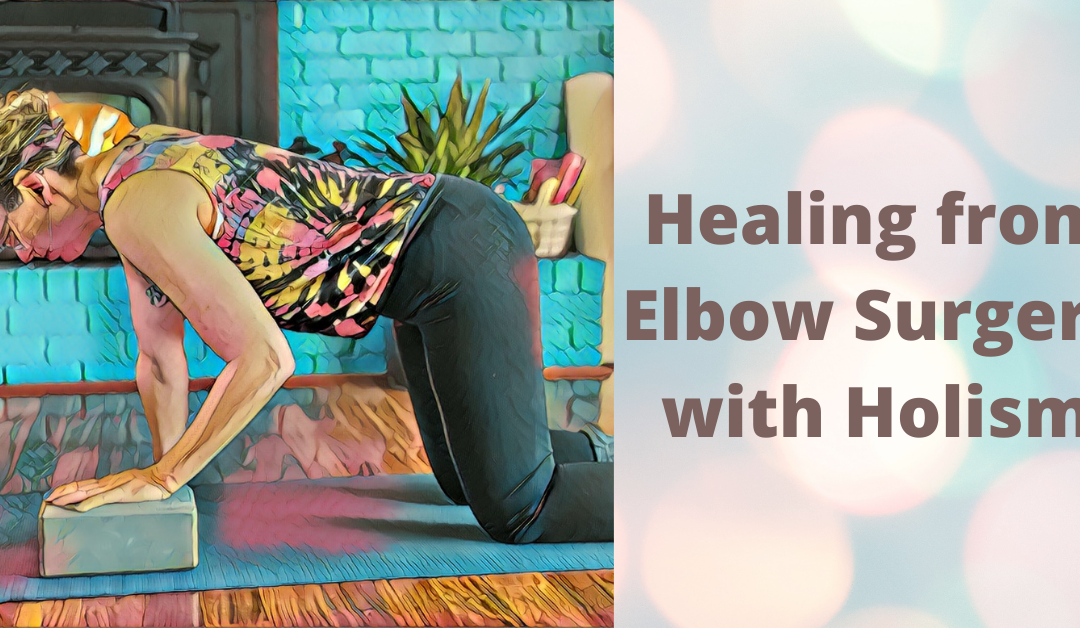Healing from Elbow Surgery with Holistic Modalities