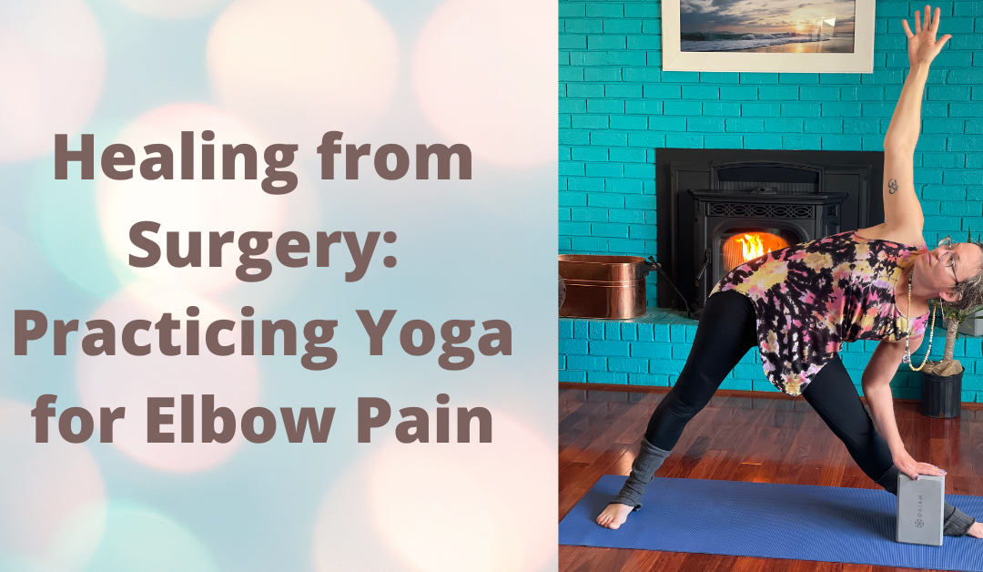 Healing from Surgery: Practicing Yoga for Elbow Pain