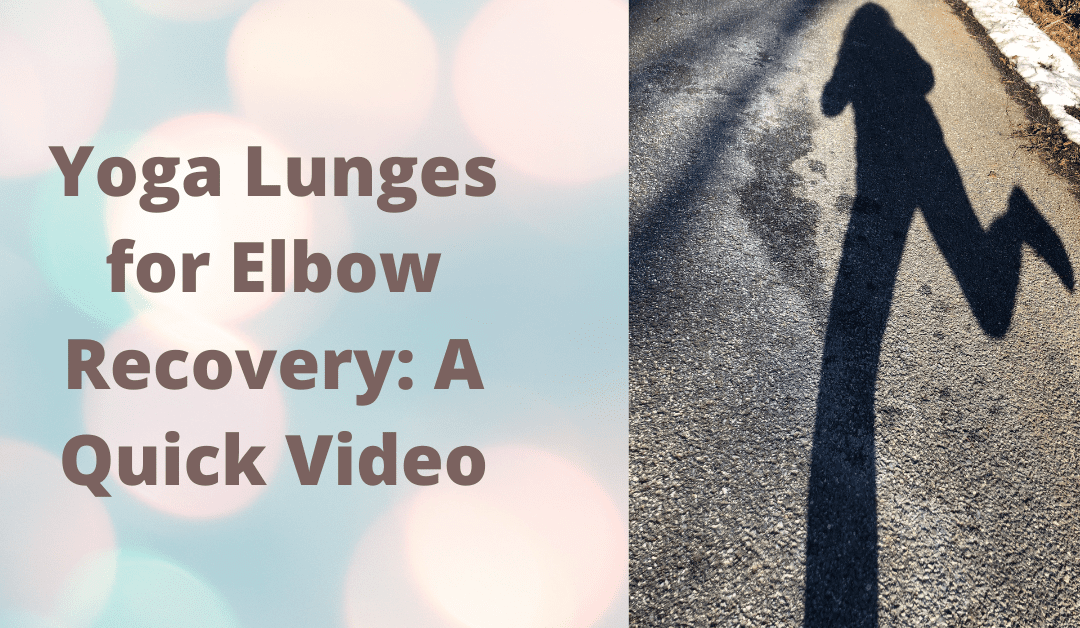 Yoga Lunges for Elbow Recovery: A Quick Video